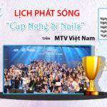 """Lịch phát sóng """"Cup Nghệ Sĩ Nail"""" trên MTV Việt Nam"""
